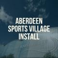 Aberdeen Sports Village Install